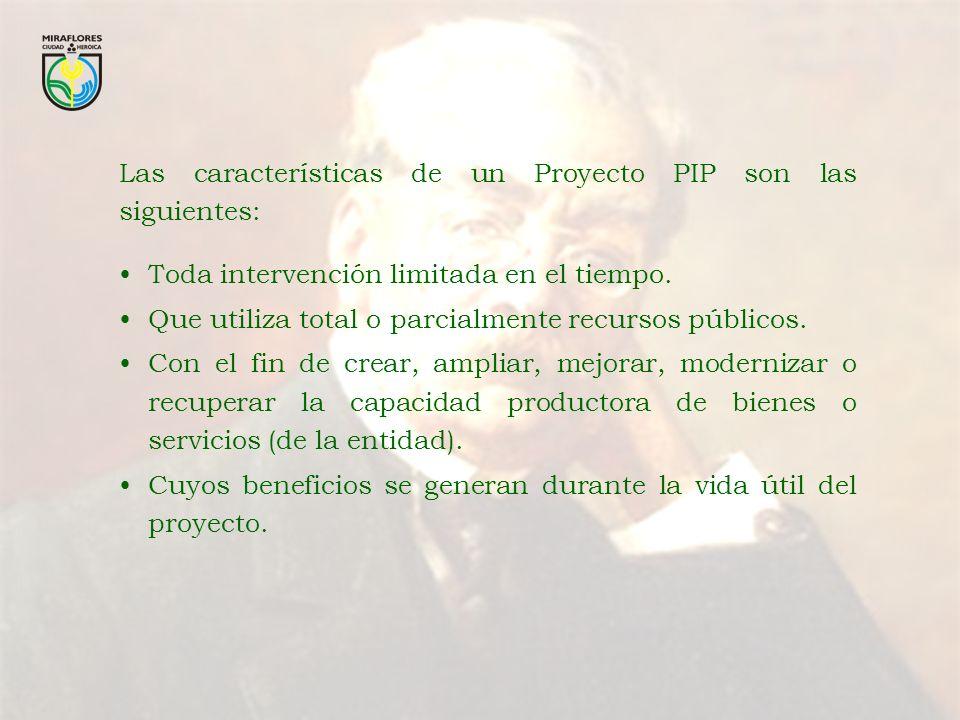Las características de un Proyecto PIP son las siguientes: Toda intervención limitada en el tiempo. Que utiliza total o parcialmente recursos públicos