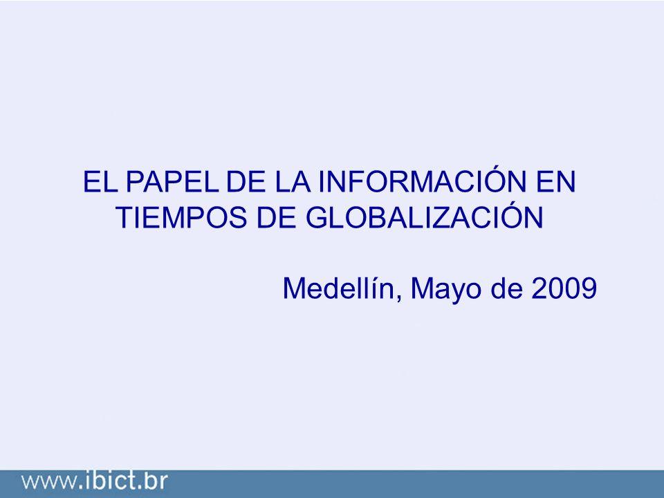 EL PAPEL DE LA INFORMACIÓN EN TIEMPOS DE GLOBALIZACIÓN Medellín, Mayo de 2009