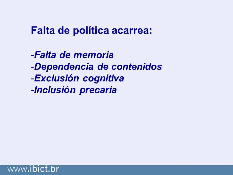Falta de política acarrea: -Falta de memoria -Dependencia de contenidos -Exclusión cognitiva -Inclusión precaria
