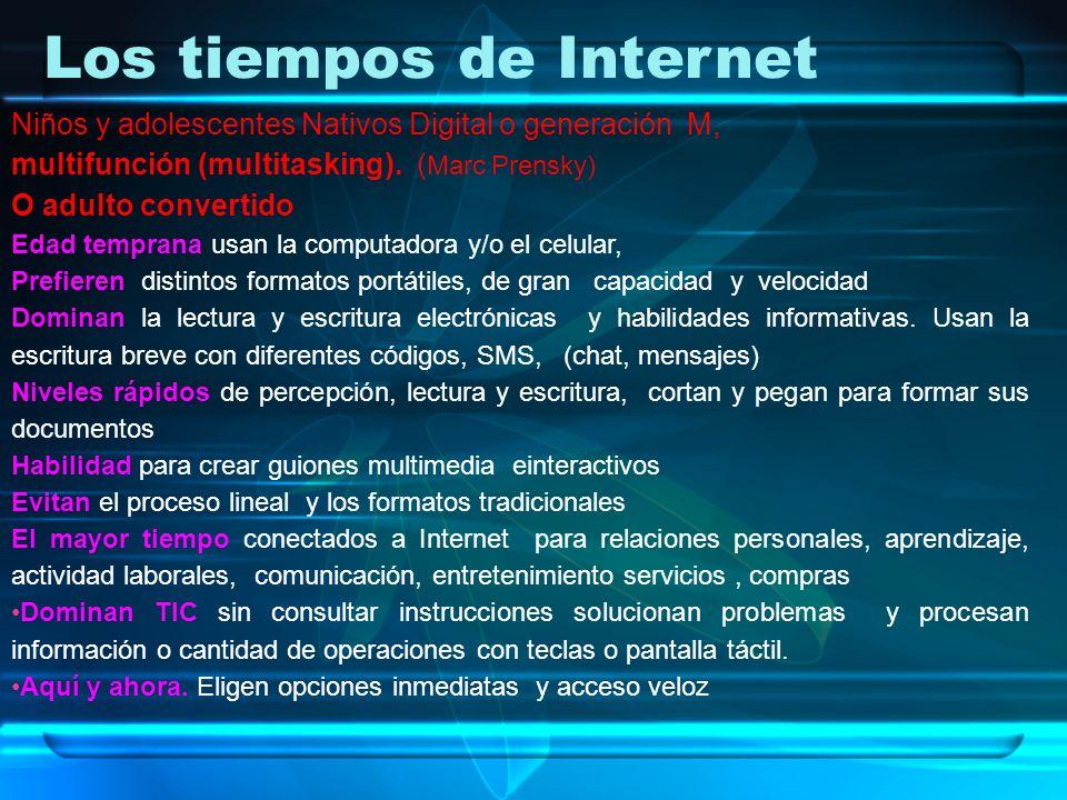 Los tiempos de Internet Niños y adolescentes Nativos Digital o generación M, multifunción (multitasking). ( Marc Prensky) O adulto convertido Edad tem