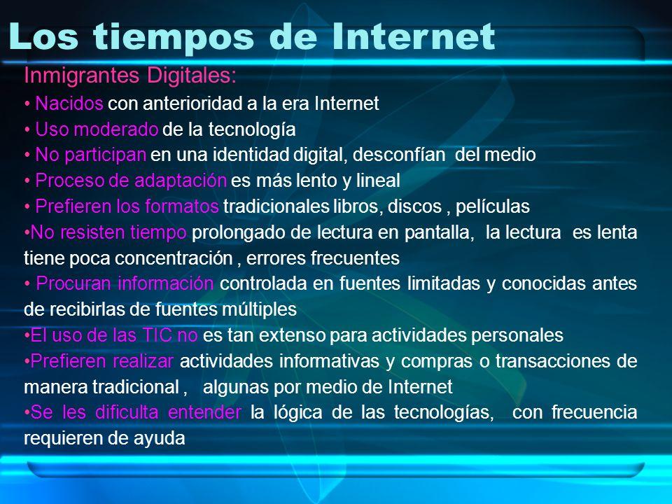 Los tiempos de Internet Inmigrantes Digitales: Nacidos con anterioridad a la era Internet Uso moderado de la tecnología No participan en una identidad