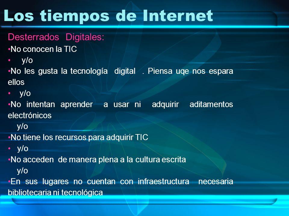 Los tiempos de Internet Desterrados Digitales: No conocen la TIC y/o No les gusta la tecnología digital. Piensa uqe nos espara ellos y/o No intentan a