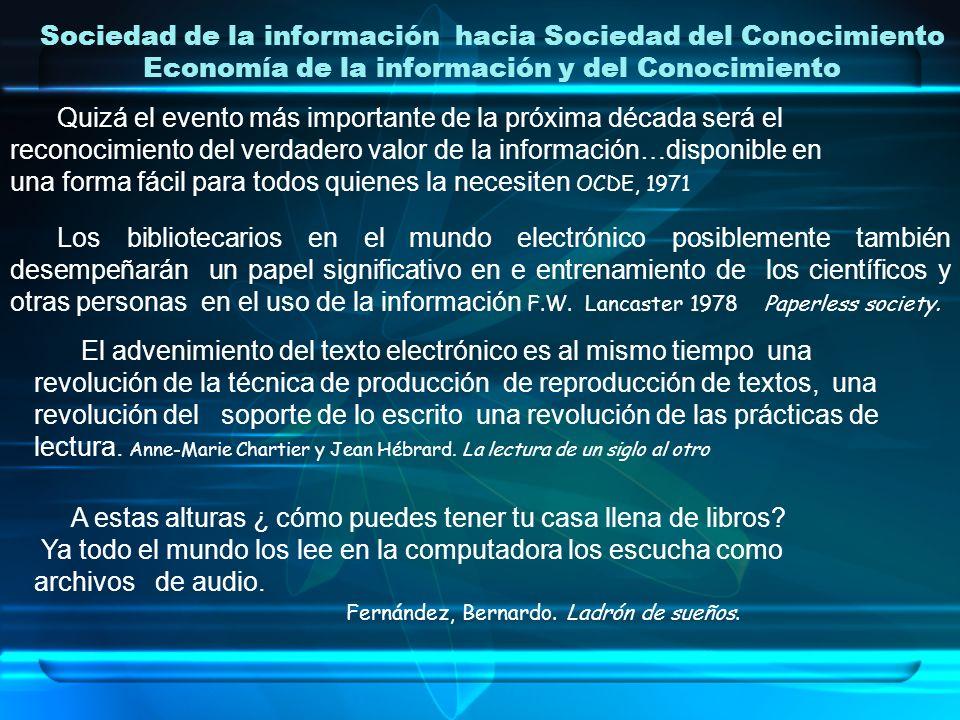 Sociedad de la información hacia Sociedad del Conocimiento Economía de la información y del Conocimiento Quizá el evento más importante de la próxima