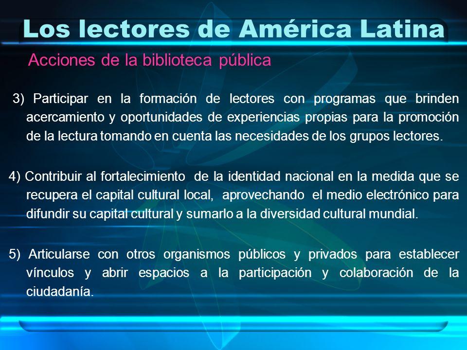 Los lectores de América Latina Acciones de la biblioteca pública 3) Participar en la formación de lectores con programas que brinden acercamiento y op