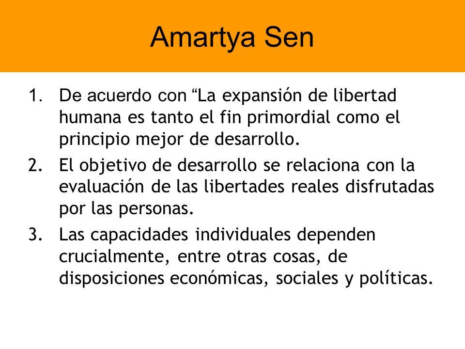 Amartya Sen 1.De acuerdo con La expansión de libertad humana es tanto el fin primordial como el principio mejor de desarrollo.