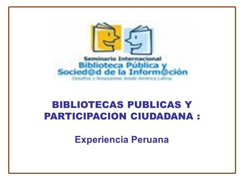 BIBLIOTECAS PUBLICAS Y PARTICIPACION CIUDADANA : Experiencia Peruana