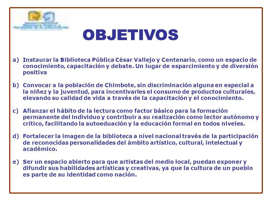 a)Instaurar la Biblioteca Pública César Vallejo y Centenario, como un espacio de conocimiento, capacitación y debate.