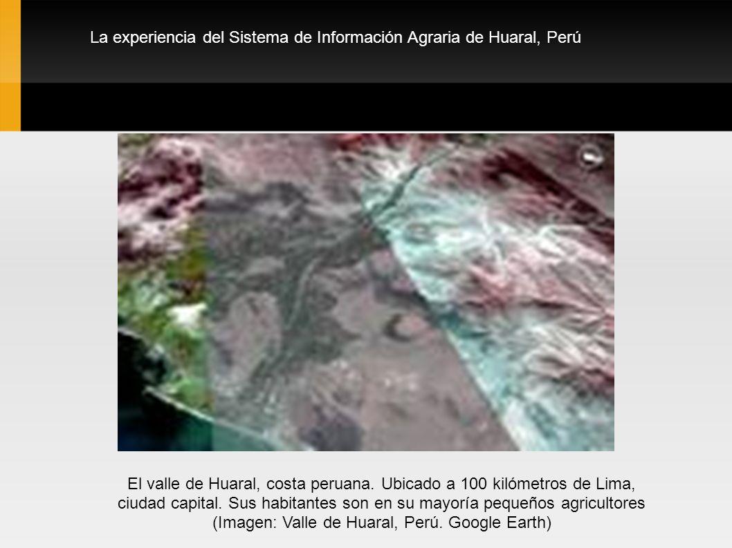 La experiencia del Sistema de Información Agraria de Huaral, Perú El valle de Huaral, costa peruana.