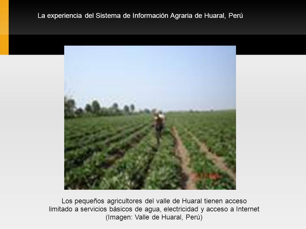 La experiencia del Sistema de Información Agraria de Huaral, Perú Los pequeños agricultores del valle de Huaral tienen acceso limitado a servicios bás