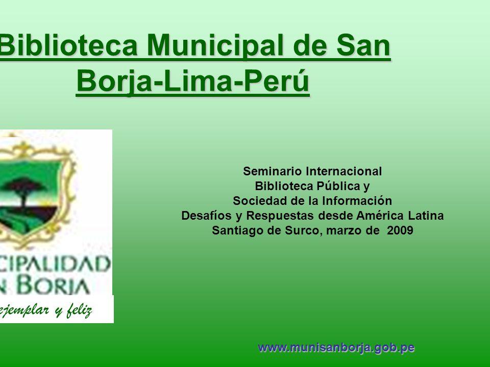 1 Biblioteca Municipal de San Borja-Lima-Perú www.munisanborja.gob.pe Comunidad ejemplar y feliz Seminario Internacional Biblioteca Pública y Sociedad