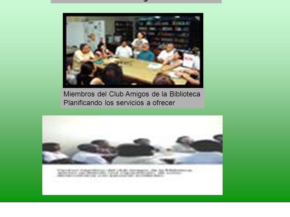 Miembros del Club Amigos de la Biblioteca Planificando los servicios a ofrecer Miembros del Club Amigos de la Biblioteca