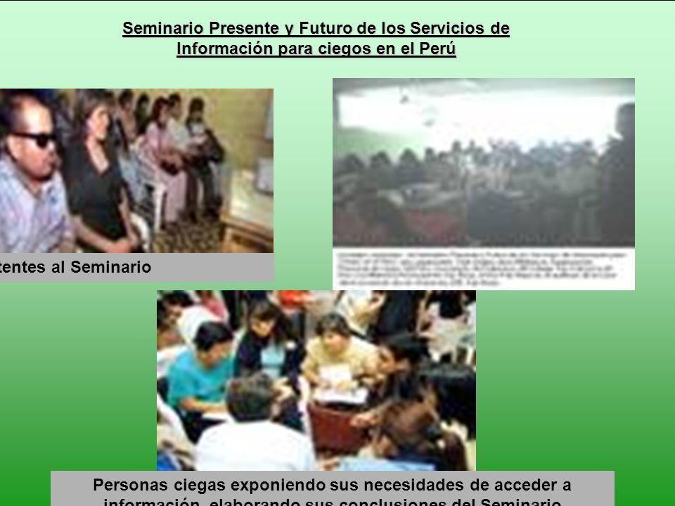 Seminario Presente y Futuro de los Servicios de Información para ciegos en el Perú Asistentes al Seminario Personas ciegas exponiendo sus necesidades