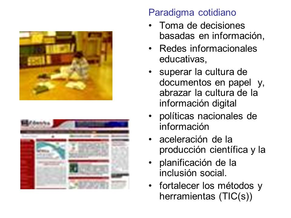 Paradigma cotidiano Toma de decisiones basadas en información, Redes informacionales educativas, superar la cultura de documentos en papel y, abrazar la cultura de la información digital políticas nacionales de información aceleración de la producción científica y la planificación de la inclusión social.