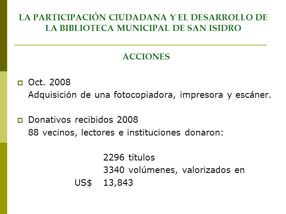 LA PARTICIPACIÓN CIUDADANA Y EL DESARROLLO DE LA BIBLIOTECA MUNICIPAL DE SAN ISIDRO ACCIONES Oct. 2008 Adquisición de una fotocopiadora, impresora y e