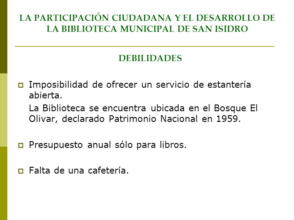 LA PARTICIPACIÓN CIUDADANA Y EL DESARROLLO DE LA BIBLIOTECA MUNICIPAL DE SAN ISIDRO DEBILIDADES Imposibilidad de ofrecer un servicio de estantería abi