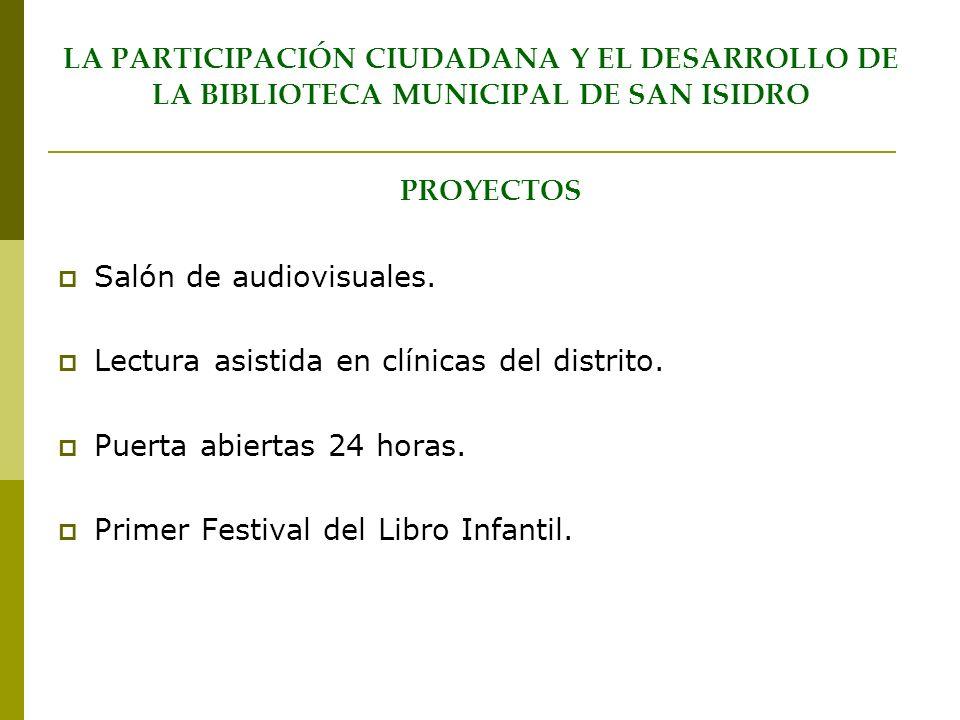 LA PARTICIPACIÓN CIUDADANA Y EL DESARROLLO DE LA BIBLIOTECA MUNICIPAL DE SAN ISIDRO PROYECTOS Salón de audiovisuales. Lectura asistida en clínicas del
