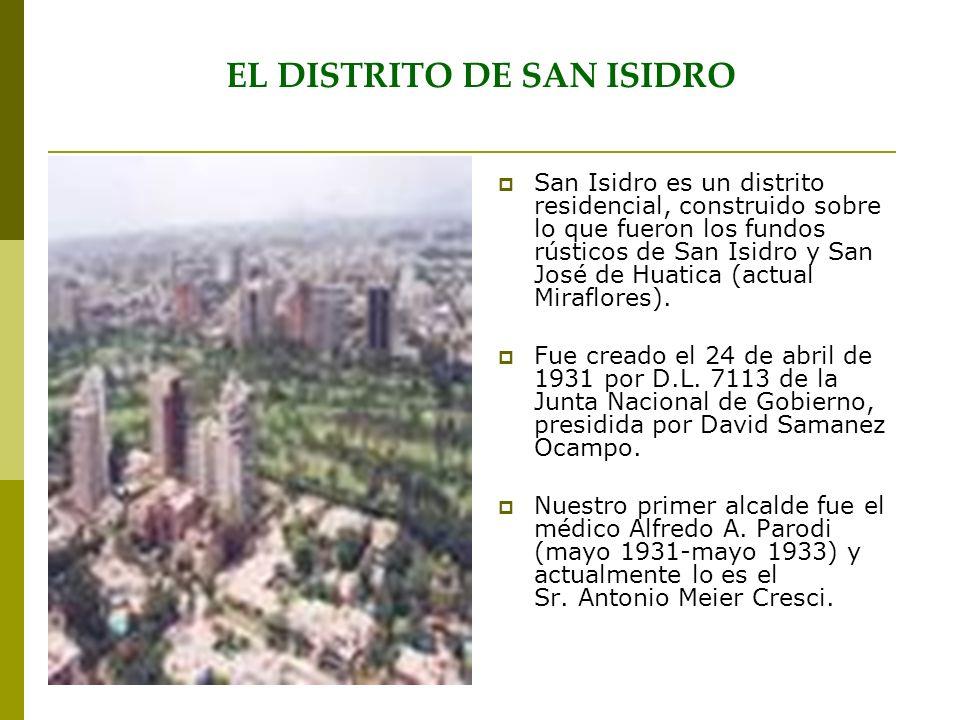 EL DISTRITO DE SAN ISIDRO San Isidro es un distrito residencial, construido sobre lo que fueron los fundos rústicos de San Isidro y San José de Huatic