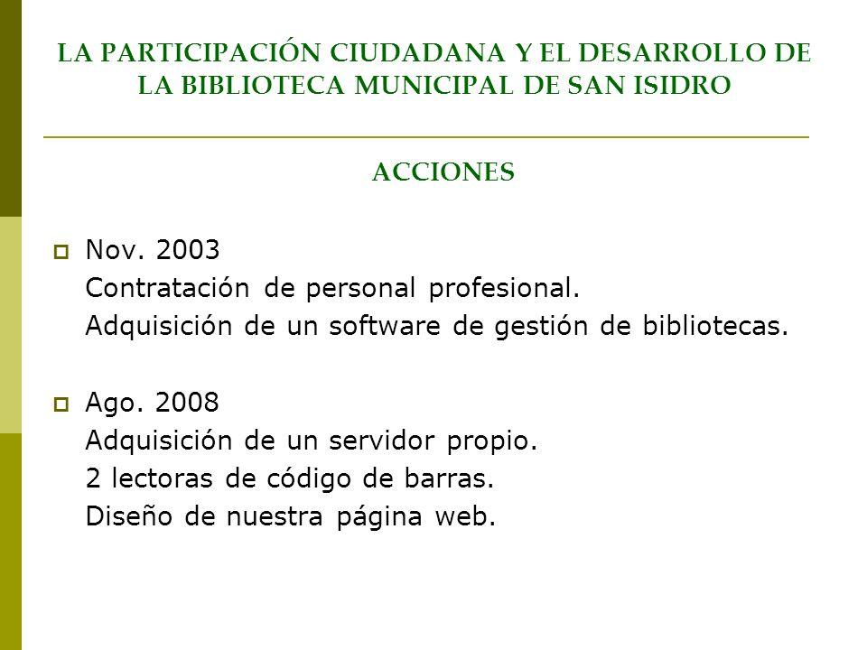 LA PARTICIPACIÓN CIUDADANA Y EL DESARROLLO DE LA BIBLIOTECA MUNICIPAL DE SAN ISIDRO ACCIONES Nov. 2003 Contratación de personal profesional. Adquisici