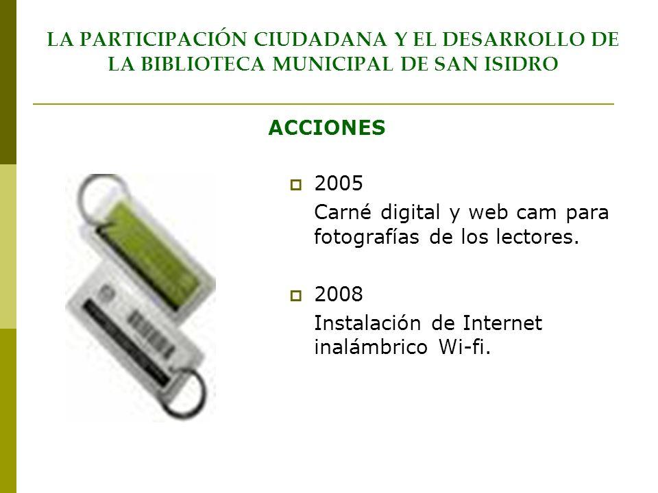 2005 Carné digital y web cam para fotografías de los lectores. 2008 Instalación de Internet inalámbrico Wi-fi. LA PARTICIPACIÓN CIUDADANA Y EL DESARRO