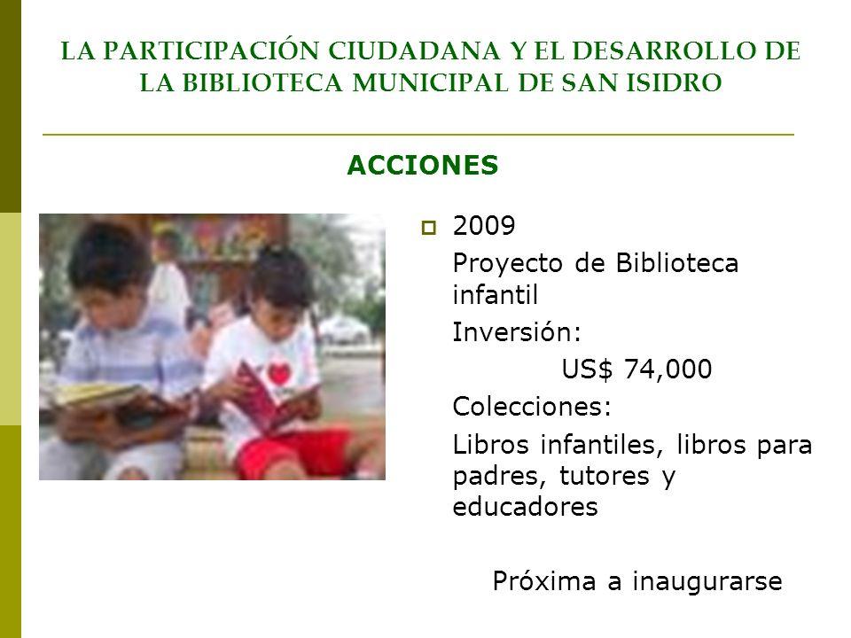 2009 Proyecto de Biblioteca infantil Inversión: US$ 74,000 Colecciones: Libros infantiles, libros para padres, tutores y educadores Próxima a inaugura