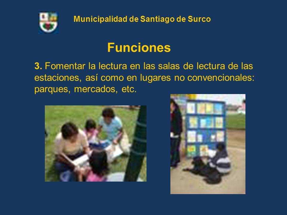 3. Fomentar la lectura en las salas de lectura de las estaciones, así como en lugares no convencionales: parques, mercados, etc. Funciones Municipalid