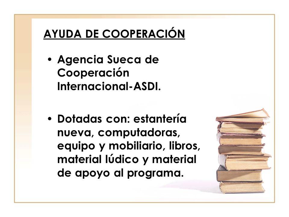 AYUDA DE COOPERACIÓN Agencia Sueca de Cooperación Internacional-ASDI. Dotadas con: estantería nueva, computadoras, equipo y mobiliario, libros, materi