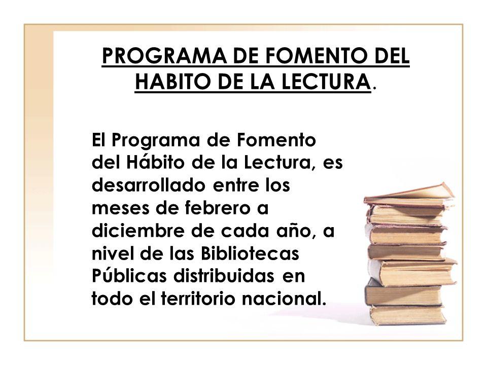 PROGRAMA DE FOMENTO DEL HABITO DE LA LECTURA. El Programa de Fomento del Hábito de la Lectura, es desarrollado entre los meses de febrero a diciembre