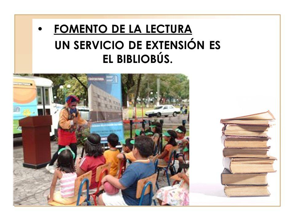 FOMENTO DE LA LECTURA UN SERVICIO DE EXTENSIÓN ES EL BIBLIOBÚS.