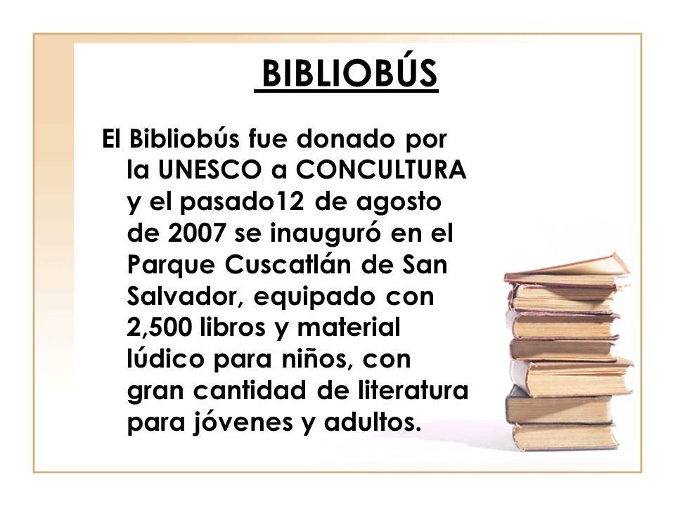 BIBLIOBÚS El Bibliobús fue donado por la UNESCO a CONCULTURA y el pasado12 de agosto de 2007 se inauguró en el Parque Cuscatlán de San Salvador, equip
