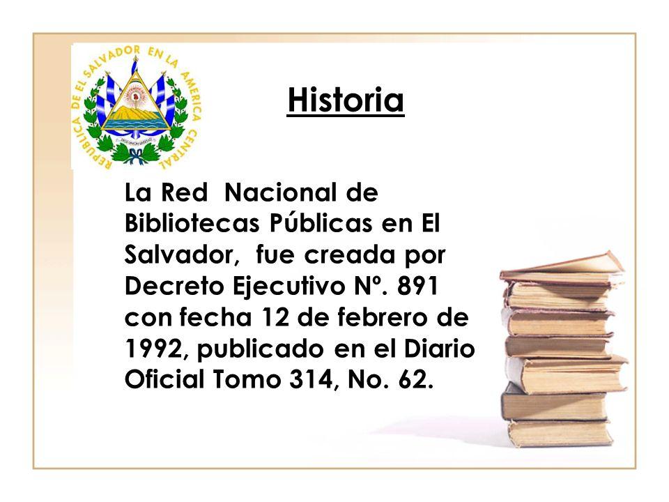 Historia La Red Nacional de Bibliotecas Públicas en El Salvador, fue creada por Decreto Ejecutivo Nº. 891 con fecha 12 de febrero de 1992, publicado e