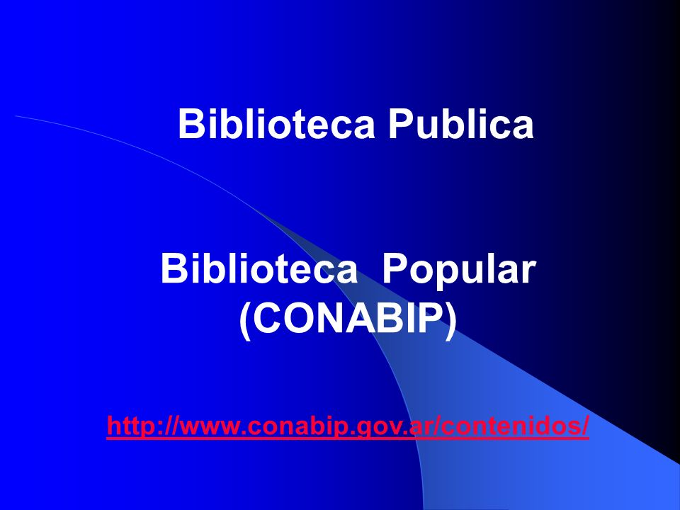 Biblioteca Publica Biblioteca Popular (CONABIP) http://www.conabip.gov.ar/contenidos/
