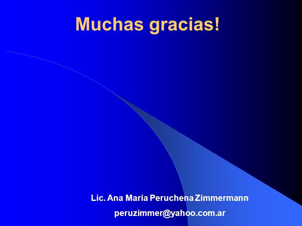 Muchas gracias! Lic. Ana María Peruchena Zimmermann peruzimmer@yahoo.com.ar