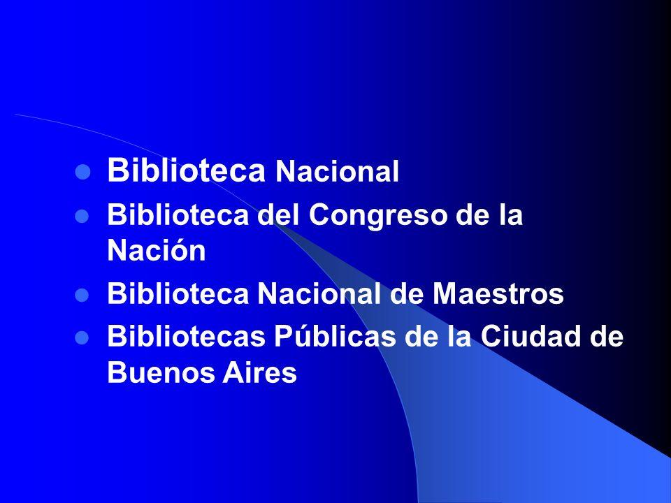 Biblioteca Nacional Biblioteca del Congreso de la Nación Biblioteca Nacional de Maestros Bibliotecas Públicas de la Ciudad de Buenos Aires