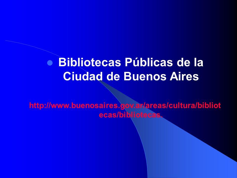 Bibliotecas Públicas de la Ciudad de Buenos Aires http://www.buenosaires.gov.ar/areas/cultura/bibliot ecas/bibliotecas.