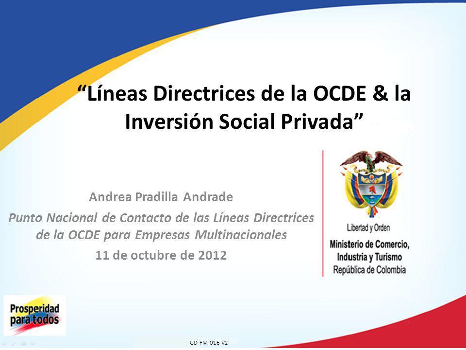 Andrea Pradilla Andrade Punto Nacional de Contacto de las Líneas Directrices de la OCDE para Empresas Multinacionales 11 de octubre de 2012 Líneas Dir