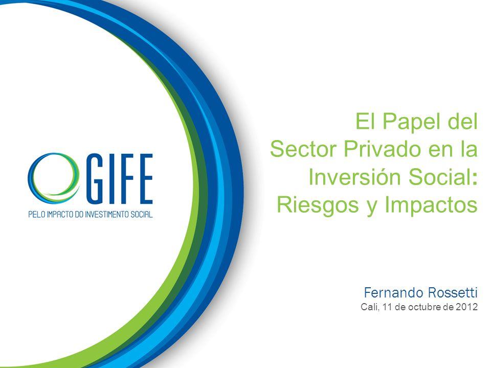 El Papel del Sector Privado en la Inversión Social: Riesgos y Impactos Fernando Rossetti Cali, 11 de octubre de 2012