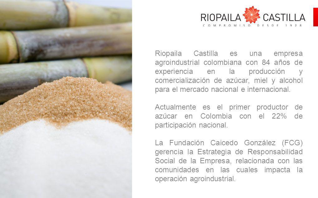 Riopaila Castilla es una empresa agroindustrial colombiana con 84 años de experiencia en la producción y comercialización de azúcar, miel y alcohol pa