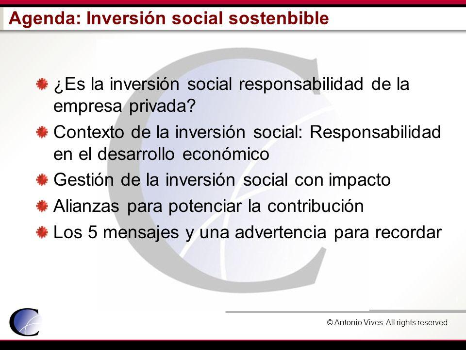 © Antonio Vives All rights reserved. Agenda: Inversión social sostenbible ¿Es la inversión social responsabilidad de la empresa privada? Contexto de l