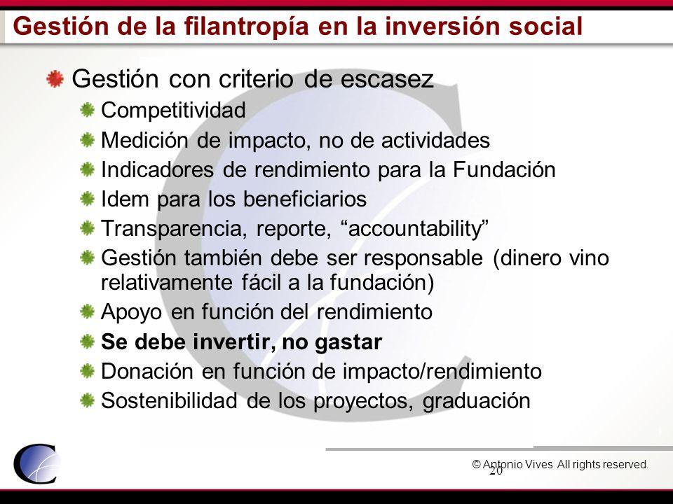 © Antonio Vives All rights reserved. 20 Gestión de la filantropía en la inversión social Gestión con criterio de escasez Competitividad Medición de im