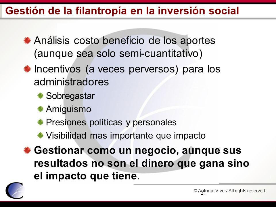 © Antonio Vives All rights reserved. 21 Gestión de la filantropía en la inversión social Análisis costo beneficio de los aportes (aunque sea solo semi