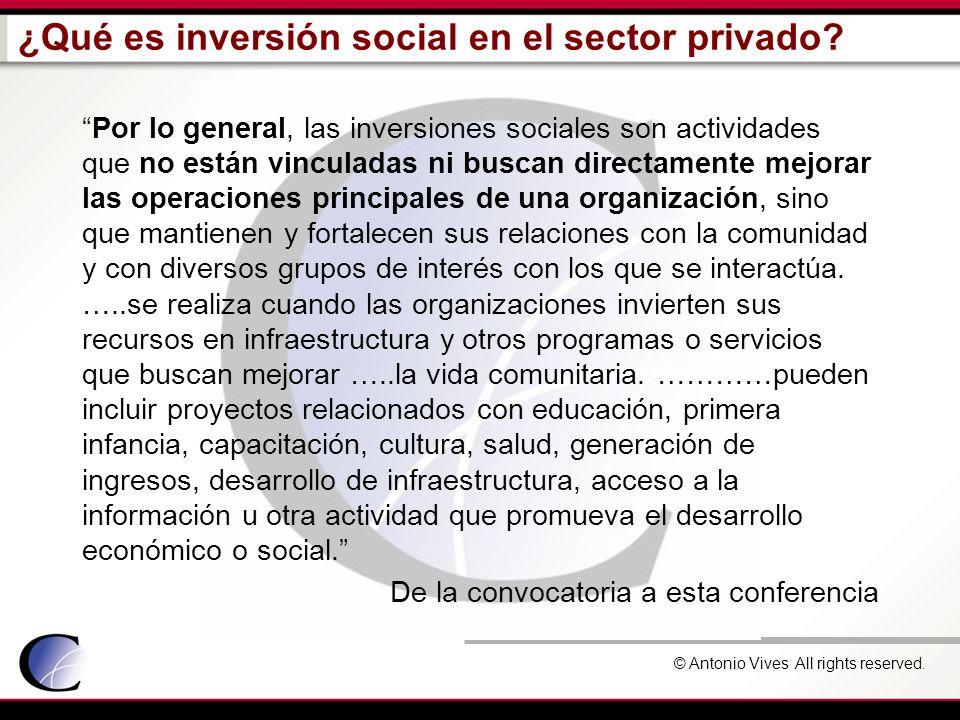 © Antonio Vives All rights reserved. ¿Qué es inversión social en el sector privado? Por lo general, las inversiones sociales son actividades que no es