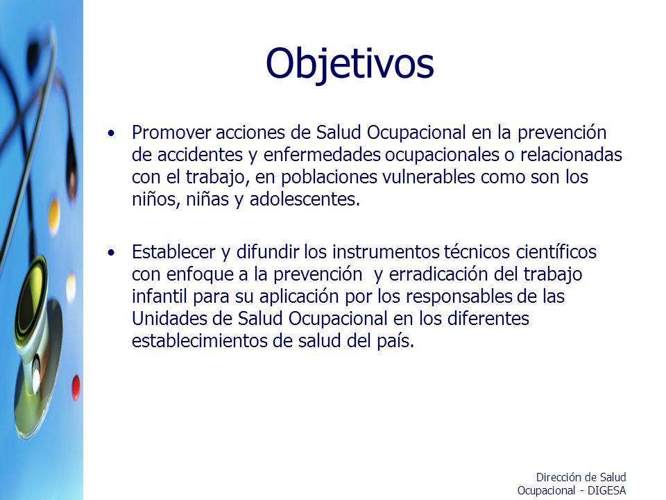 Dirección de Salud Ocupacional - DIGESA Objetivos Promover acciones de Salud Ocupacional en la prevención de accidentes y enfermedades ocupacionales o