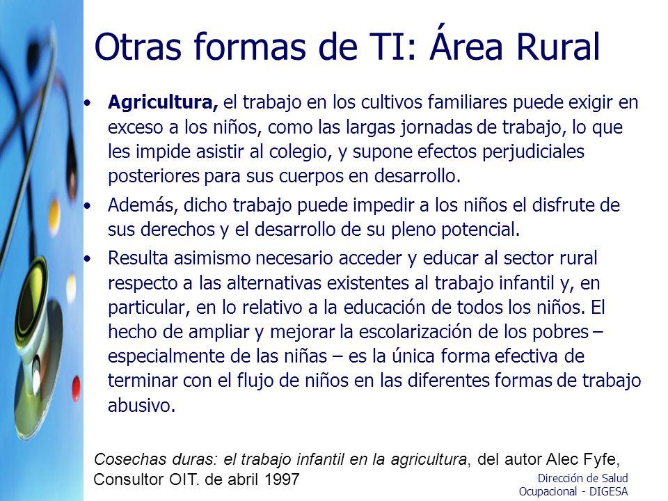 Otras formas de TI: Área Rural Agricultura, el trabajo en los cultivos familiares puede exigir en exceso a los niños, como las largas jornadas de trab