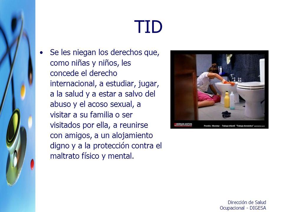 Dirección de Salud Ocupacional - DIGESA TID Se les niegan los derechos que, como niñas y niños, les concede el derecho internacional, a estudiar, juga