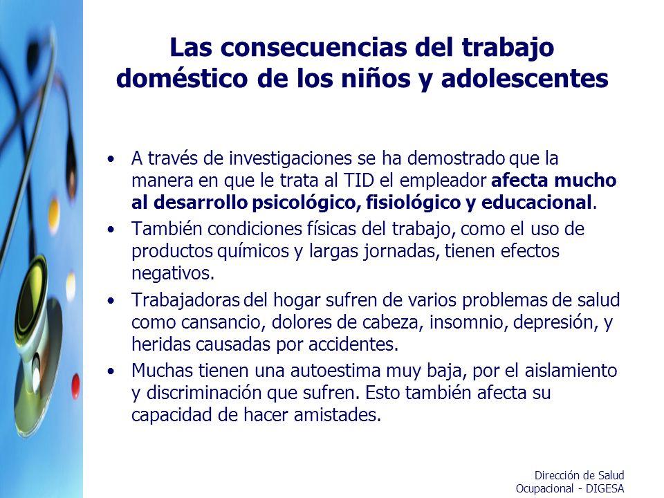 Dirección de Salud Ocupacional - DIGESA Las consecuencias del trabajo doméstico de los niños y adolescentes A través de investigaciones se ha demostra
