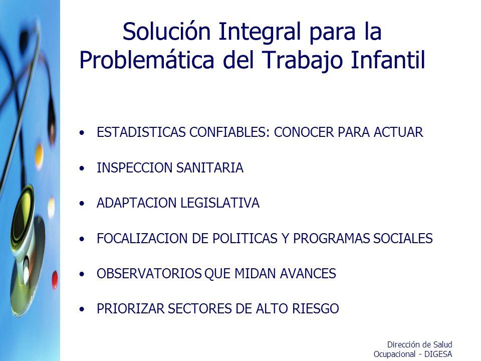 Dirección de Salud Ocupacional - DIGESA Solución Integral para la Problemática del Trabajo Infantil ESTADISTICAS CONFIABLES: CONOCER PARA ACTUAR INSPE
