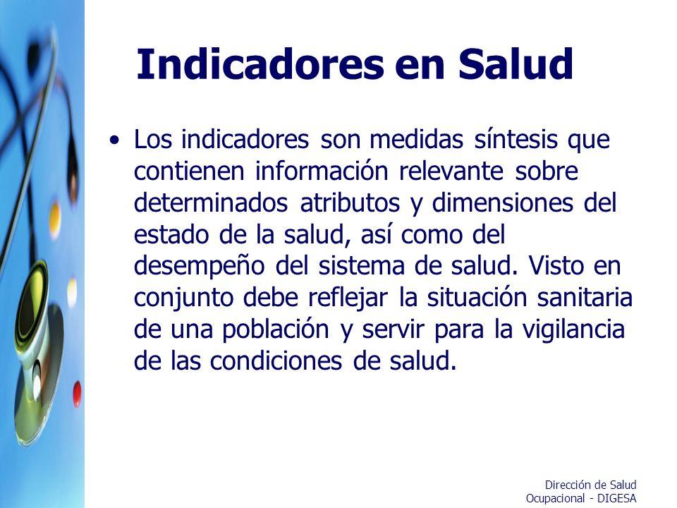 Dirección de Salud Ocupacional - DIGESA Indicadores en Salud Los indicadores son medidas síntesis que contienen información relevante sobre determinad