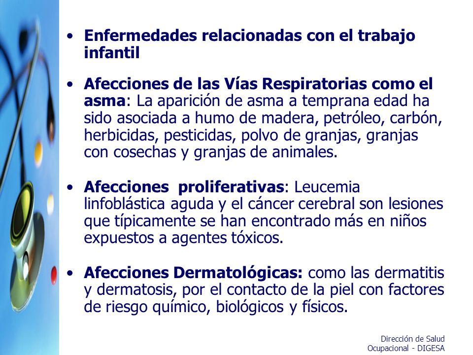 Dirección de Salud Ocupacional - DIGESA Enfermedades relacionadas con el trabajo infantil Afecciones de las Vías Respiratorias como el asma: La aparic
