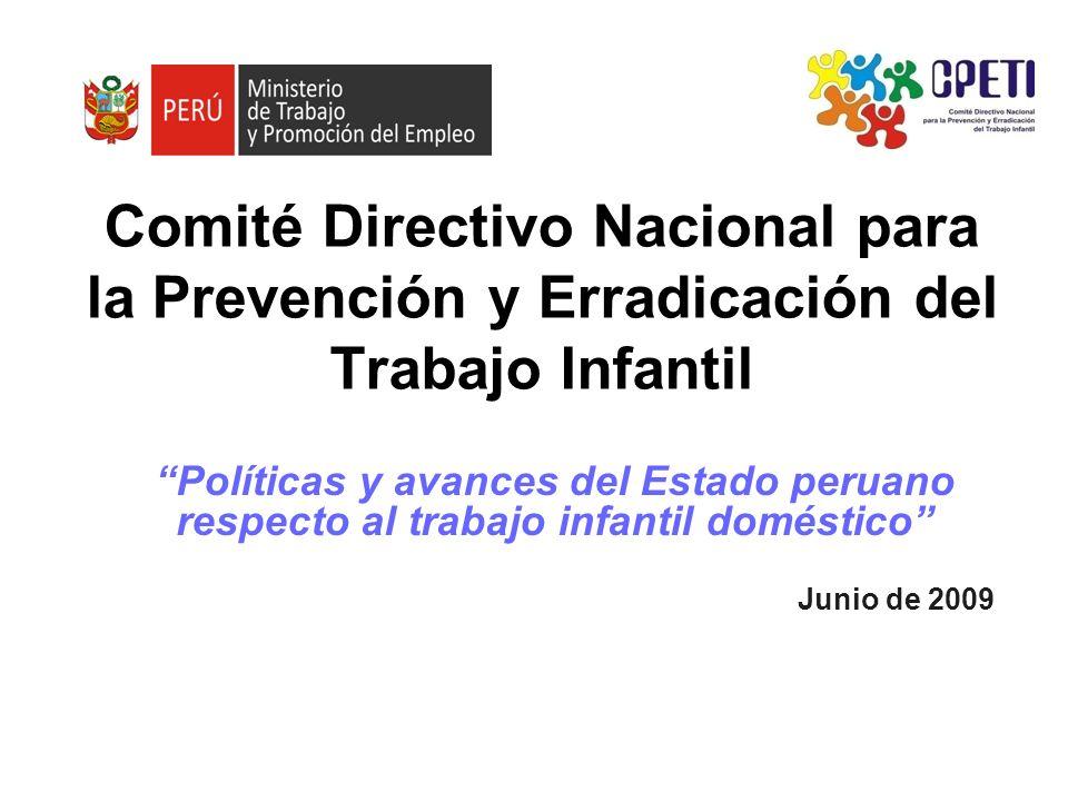 Comité Directivo Nacional para la Prevención y Erradicación del Trabajo Infantil Políticas y avances del Estado peruano respecto al trabajo infantil d