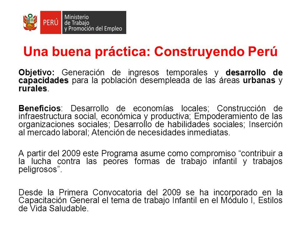 Una buena práctica: Construyendo Perú desarrollo de capacidades rurales Objetivo: Generación de ingresos temporales y desarrollo de capacidades para l